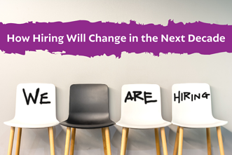 How Hiring Will Change in the Next Decade