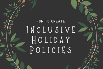 Inclusive Holiday Policies
